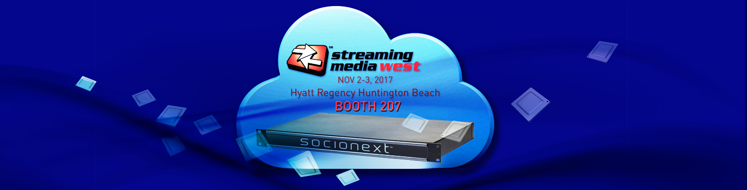 Socionext at Streaming Media West 2017